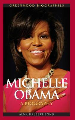 Michelle Obama: A Biography - Greenwood Biographies (Hardback)