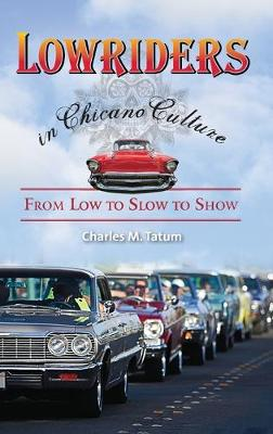 Lowriders in Chicano Culture: From Low to Slow to Show (Hardback)