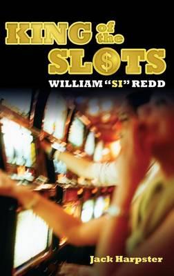 "King of the Slots: William ""Si"" Redd (Hardback)"