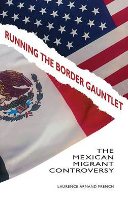Running the Border Gauntlet: The Mexican Migrant Controversy (Hardback)