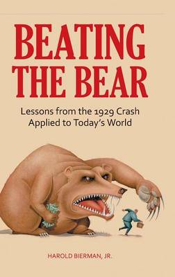 Beating the Bear: Lessons from the 1929 Crash Applied to Today's World (Hardback)
