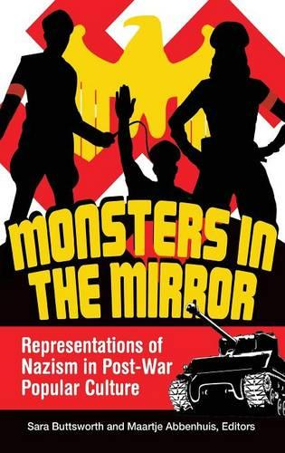 Monsters in the Mirror: Representations of Nazism in Post-War Popular Culture (Hardback)