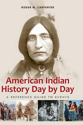 American Indian History Day by Day: A Reference Guide to Events (Hardback)