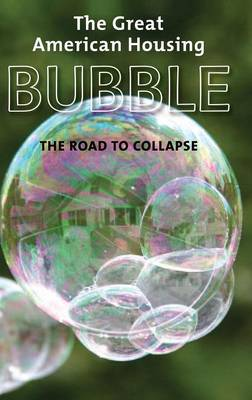 The Great American Housing Bubble: The Road to Collapse (Hardback)