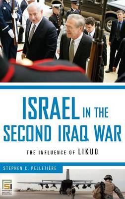 Israel in the Second Iraq War: The Influence of Likud - Praeger Security International (Hardback)