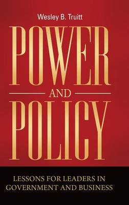Power and Policy: Lessons for Leaders in Government and Business (Hardback)