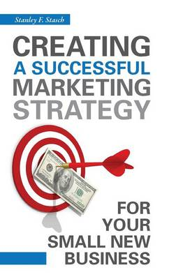 Creating a Successful Marketing Strategy for Your Small New Business (Hardback)