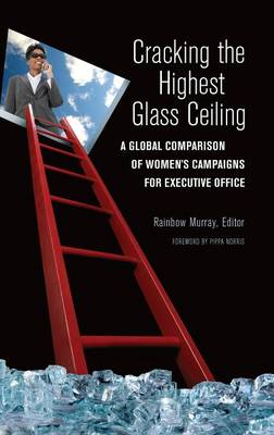 Cracking the Highest Glass Ceiling: A Global Comparison of Women's Campaigns for Executive Office (Hardback)