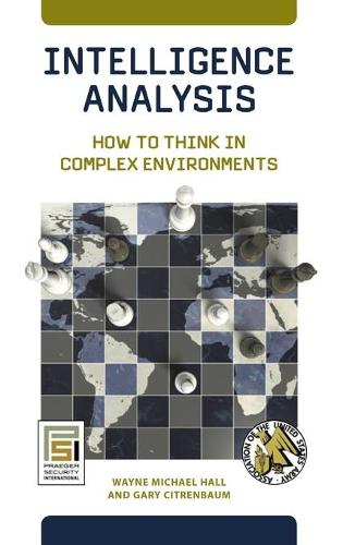 Intelligence Analysis: How to Think in Complex Environments - Praeger Security International (Hardback)