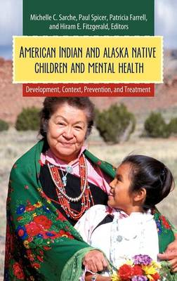 American Indian and Alaska Native Children and Mental Health: Development, Context, Prevention, and Treatment (Hardback)