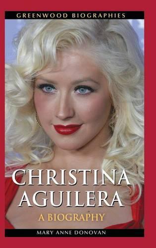 Christina Aguilera: A Biography - Greenwood Biographies (Hardback)