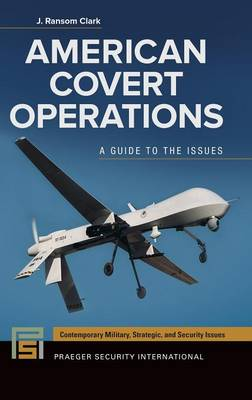 American Covert Operations: A Guide to the Issues - Praeger Security International (Hardback)