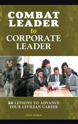 Combat Leader to Corporate Leader: 20 Lessons to Advance Your Civilian Career (Hardback)