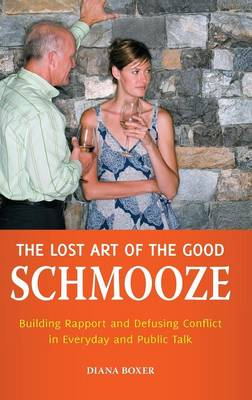 The Lost Art of the Good Schmooze: Building Rapport and Defusing Conflict in Everyday and Public Talk (Hardback)