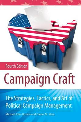 Campaign Craft: The Strategies, Tactics, and Art of Political Campaign Management, 4th Edition (Paperback)