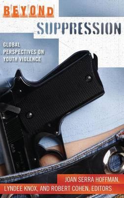 Beyond Suppression: Global Perspectives on Youth Violence (Hardback)