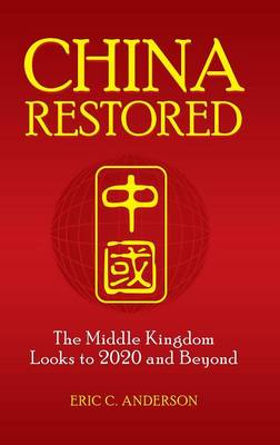 China Restored: The Middle Kingdom Looks to 2020 and Beyond (Hardback)
