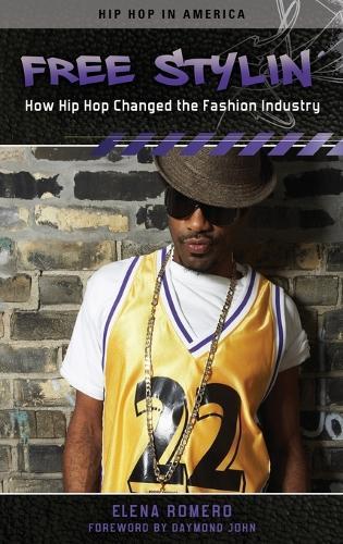 Free Stylin': How Hip Hop Changed the Fashion Industry (Hardback)