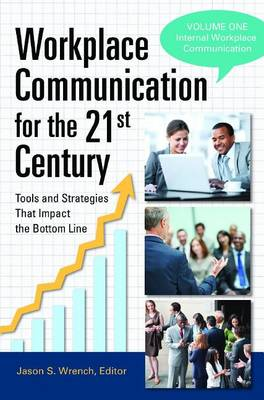 Workplace Communication for the 21st Century [2 volumes]: Tools and Strategies That Impact the Bottom Line (Hardback)