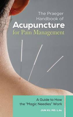 "The Praeger Handbook of Acupuncture for Pain Management: A Guide to How the ""Magic Needles"" Work (Hardback)"