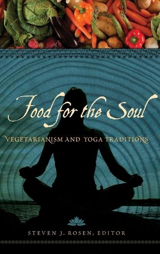 Food for the Soul: Vegetarianism and Yoga Traditions (Hardback)