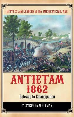 Antietam 1862: Gateway to Emancipation (Hardback)