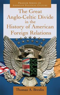 The Great Anglo-Celtic Divide in the History of American Foreign Relations (Hardback)