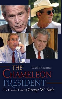 The Chameleon President: The Curious Case of George W. Bush (Hardback)