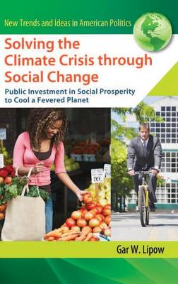 Solving the Climate Crisis through Social Change: Public Investment in Social Prosperity to Cool a Fevered Planet (Hardback)