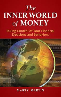 The Inner World of Money: Taking Control of Your Financial Decisions and Behaviors (Hardback)