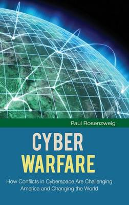 Cyber Warfare: How Conflicts in Cyberspace Are Challenging America and Changing the World - Praeger Security International (Hardback)