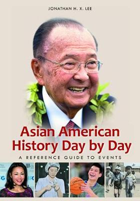 Asian American History Day by Day: A Reference Guide to Events (Hardback)