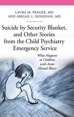 Suicide by Security Blanket, and Other Stories from the Child Psychiatry Emergency Service: What Happens to Children with Acute Mental Illness (Hardback)