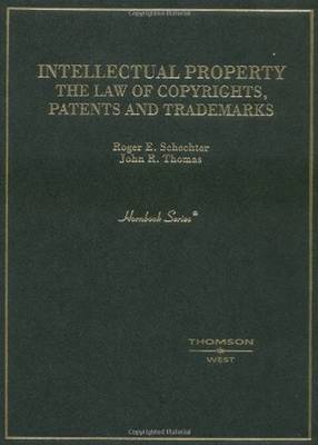 Intellectual Property: The Law of Copyrights, Patents and Trademarks - Hornbook (Hardback)