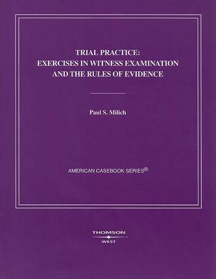 Trial Practice: Exercises in Witness Examination and the Rules of Evidence - American Casebook Series (Paperback)