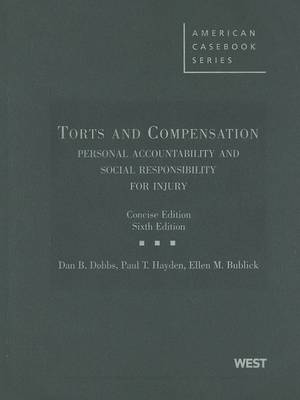Dobbs, Hayden and Bublick's Torts and Compensation, Personal Accountability and Social Responsibility for Injury, 6th, Concise - American Casebooks (Hardback)