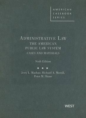 Administrative Law: The American Public Law System: Cases and Materials - American Casebooks (Hardback)