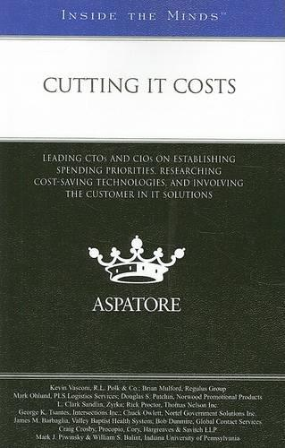 Cutting IT Costs: Leading CTOs and CIOs on Establishing Spending Priorities, Researching Cost-saving Technologies, and Involving the Customer in IT Solutions - Inside the Minds (Paperback)