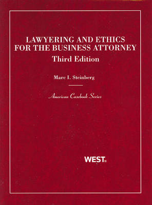 Lawyering and Ethics for the Business Attorney - American Casebook Series (Paperback)