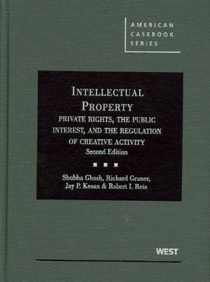 Intellectual Property, Private Rights, the Public Interest, and the Regulation of Creative Activity - American Casebook Series (Hardback)