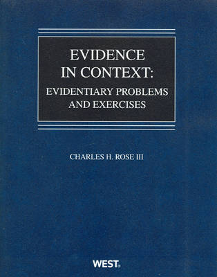 Evidence in Context: Evidentiary Problems and Exercises - American Casebook Series (Paperback)