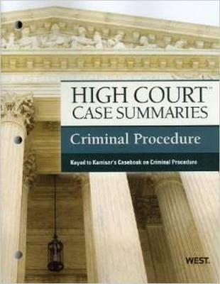 High Court Case Summaries on Criminal Procedure, Keyed to Kamisar - High Court Case Summaries (Paperback)