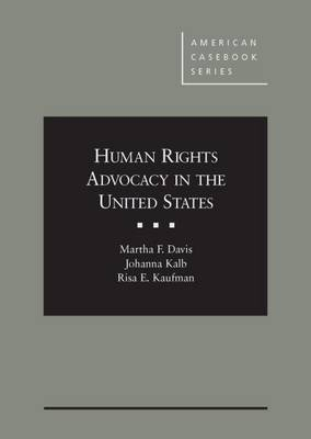 Human Rights Advocacy in the United States - American Casebook Series (Hardback)