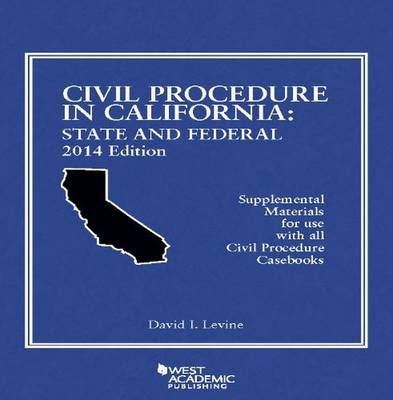 Civil Procedure in California: State and Federal - American Casebook Series (Paperback)