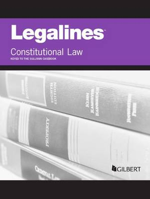 Legalines on Constitutional Law, Keyed to Sullivan - Legalines (Paperback)