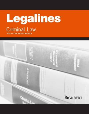 Legalines on Criminal Law, Keyed to Kadish - Legalines (Paperback)