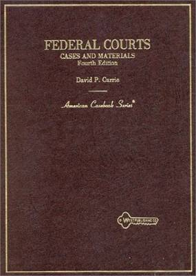Federal Courts: Cases and Materials, 4th - American Casebook Series (Hardback)