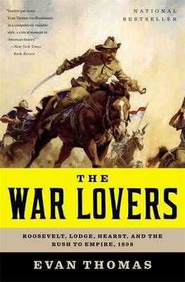 The War Lovers: Roosevelt, Lodge, Hearst, and the Rush to Empire, 1898 (Paperback)