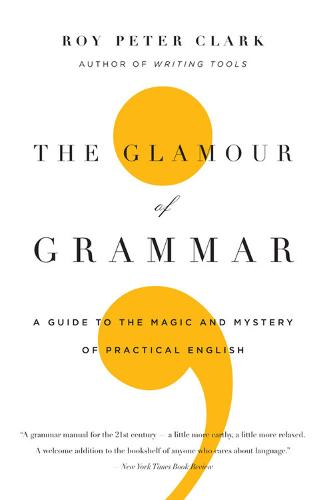 The Glamour of Grammar: A Guide to the Magic and Mystery of Practical English (Paperback)