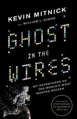 Ghost in the Wires: My Adventures as the World's Most Wanted Hacker (Hardback)